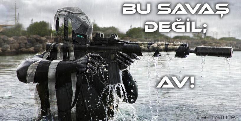 BU SAVAŞ DEĞİL; AV!