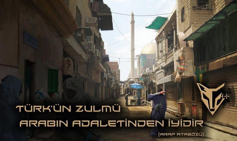Türk'ün Zulmü Arabın Adaletinden İyidir(Arap Atasözü)