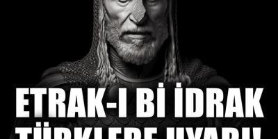 ETRAK-I Bİ İDRAK TÜRKLERE UYARI!